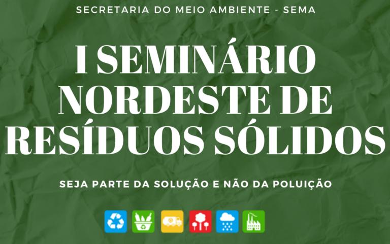 SEMA promove o I Seminário Nordeste de Resíduos Sólidos